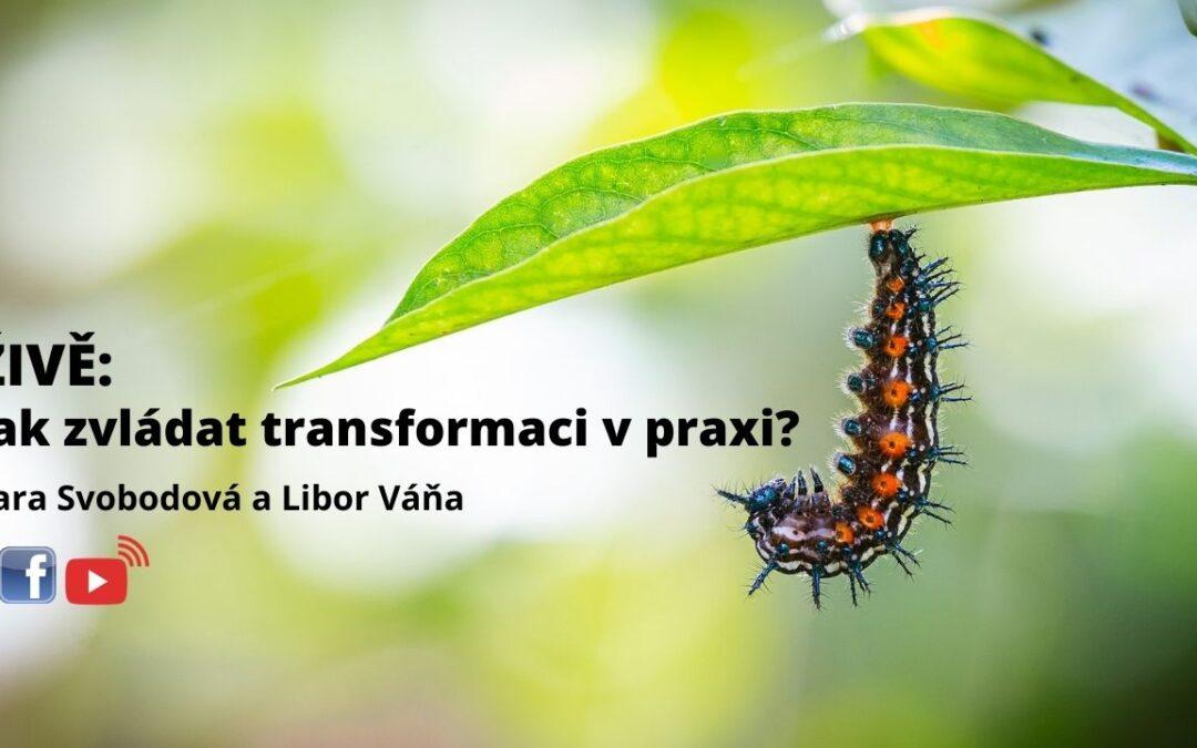 ŽIVĚ: Jak zvládat transformaci v praxi? Tara Svobodová a Libor Váňa